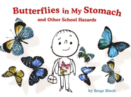 Butterflies in My Stomach and Other School Hazards   -     By: Serge Bloch
