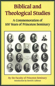 Biblical and Theological Studies: A Commemoration of 100 Years of Princeton Seminary  -     By: Benjamin Warfield, J. Gresham Machen, Oswald T. Allis
