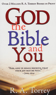 God the Bible and You  -     By: R.A. Torrey