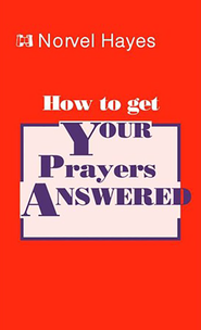 How to Get Your Prayers Answered   -     By: Norvel Hayes
