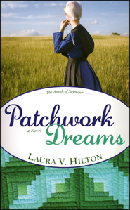 Patchwork Dreams, Amish of Seymour Series #1   -     By: Laura Hilton
