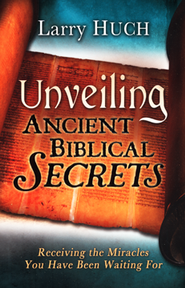 Unveiling Ancient Biblical Secrets  -     By: Larry Huch