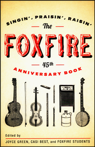 The Foxfire 45th Anniversary Book: Singin', Praisin', Raisin'  -     By: Foxfire Fund Inc.