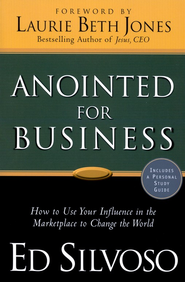 Anointed for Business: How to Use Your Influence in the Marketplace to Change the World  -              By: Ed Silvoso