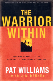 The Warrior Within: Becoming Complete in the Four Crucial Dimensions of Manhood  -     By: Pat Williams, Jim Denney