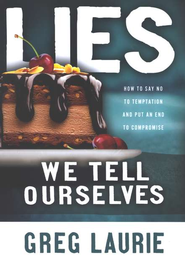 Lies We Tell Ourselves: How to Say No to Temptation and Put an End to Compromise  -     By: Greg Laurie