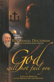 God Will Not Fail You: A life of Miracles in the Middle East and Beyond  -     By: Rev. Samuel Doctorian, Elizabeth Moll Stalcup