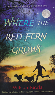 Where the Red Fern Grows: The Story of Two Dogs and a Boy  -     By: Wilson Rawls