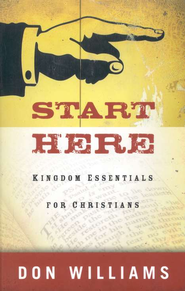Start Here: Kingdom Essentials for Christians   -              By: Don Williams