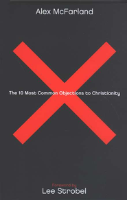 The 10 Most Common Objections to Christianity   -              By: Alex McFarland