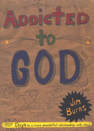 Addicted to God: 50 Days to a More Powerful Relationship with God  -     By: Jim Burns