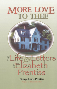 More Love to Thee: The Life and Letters of Elizabeth Prentiss   -     By: George Lewis Prentiss