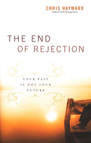 The End of Rejection: Your Past is Not Your Future  -     By: Chris Hayward
