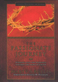 The Passionate Journey: Walking into the Darkness Towards the Light of Easter  -              By: Marty Bullis