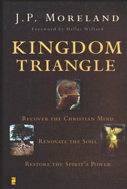 Kingdom Triangle: Recover the Christian Mind, Renovate the Soul, Restore the Spirit's Power  -     By: J.P. Moreland