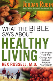 What the Bible Says About Healthy Living: 3 Principles That Will Change Your Diet and Improve Your Health  -     By: Rex Russell