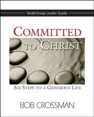 Committed to Christ: Six Steps to a Generous Life - Small-Group Leader's Guide  -              By: Robert Crossman