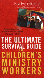 The Ultimate Survival Guide For Children's Ministry Workers   -     By: Ivy Beckwith