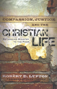 Compassion, Justice and the Christian Life   -     By: Robert D. Lupton