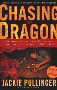 Chasing the Dragon: One Woman's Stuggle Against the Darkness of Hong Kong's Drug Dens - revised and updated  -     By: Jackie Pullinger