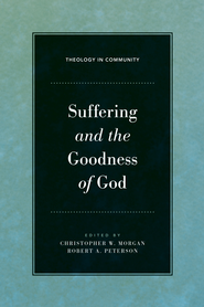 Suffering and the Goodness of God - eBook  -     Edited By: Christopher W. Morgan, Robert A. Peterson     By: Edited by Christopher W. Morgan & Robert A. Peterson