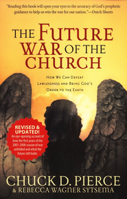 The Future War of the Church: How We Can Defeat Lawlessness and Bring God's Order to the Earth  -     By: Chuck D. Pierce, Rebecca Wagner Sytsema