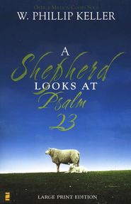 A Shepherd Looks at Psalm 23, large-print softcover   -              By: W. Phillip Keller