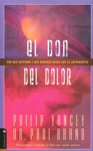 El Don del Dolor  (The Gift of Pain)  -     By: Philip Yancey