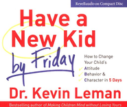 Have a New Kid by Friday: How to Change Your Child's Attitude,   Behavior & Character in 5 Days, Audiobook on CD  -     By: Dr. Kevin Leman