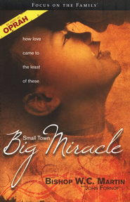 Small Town, Big Miracle: How Love Came to the Least of These  -     By: W.C. Martin