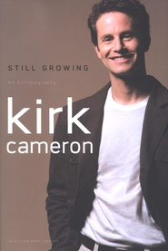 Still Growing: An Autobiography  -              By: Kirk Cameron