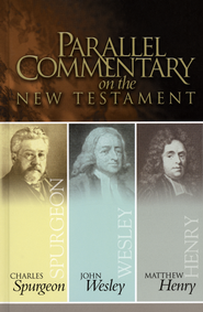 Parallel Commentary on the NT   -     By: Charles H. Spurgeon, John Wesley, Matthew Henry