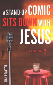 A Stand Up Comic Sits Down with Jesus: A Devotional?  -              By: Rich Praytor