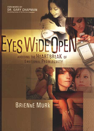 Eyes Wide Open: Avoiding the Heartbreak of Emotional Promiscuity  -     By: Brienne Murk