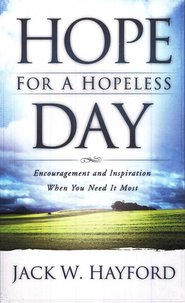 Hope for a Hopeless Day: Encouragement and Inspiration When You Need It Most  -     By: Jack Hayford