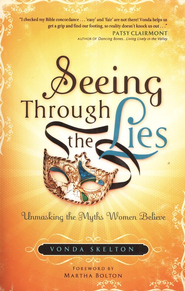 Seeing Through the Lies: Unmasking the Myths Women Believe  -     By: Vonda Skelton