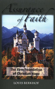 The Assurance of Faith: The Firm Foundation of Christian Hope   -     By: Louis Berkhof