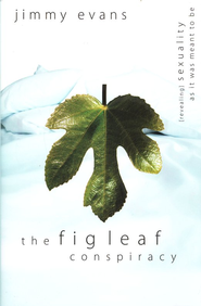 The Fig Leaf Conspiracy: Sexuality As It Was Meant to Be  -     By: Jimmy Evans