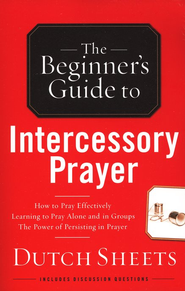 The Beginner's Guide to Intercessory Prayer   -     By: Dutch Sheets