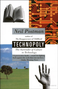 Technopoly: The Surrender of Culture to Technology   -     By: Neil Postman