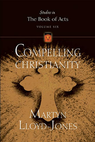 Compelling Christianity - eBook  -     By: D. Martyn Lloyd-Jones