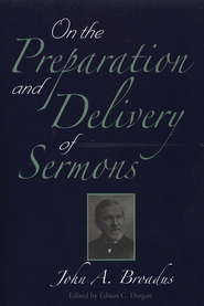 On the Preparation and Delivery of Sermons  -     By: John A. Broadus