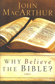 Why Believe the Bible?  -     By: John MacArthur
