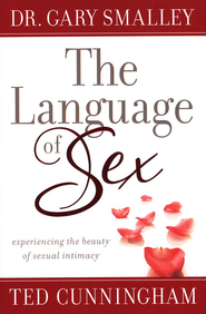 The Language of Sex: Experiencing the Beauty of Sexual Intimacy in Marriage  -              By: Dr. Gary Smalley, Ted Cunningham