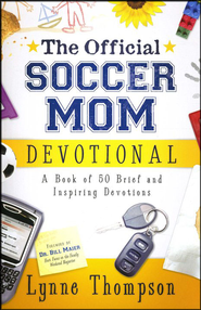 The Official Soccer Mom Devotional: A Book of 50 Brief and Inspiring Devotions  -     By: Lynne Thompson