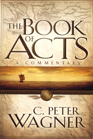 The Book of Acts: A Commentary  -     By: C. Peter Wagner