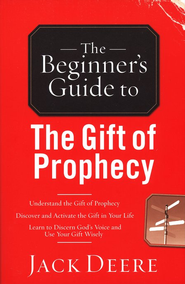 The Beginner's Guide to the Gift of Prophecy  -     By: Jack Deere
