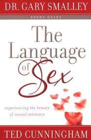 The Language of Sex Study Guide: Experiencing the Beauty of Sexual Intimacy in Marriage  -     By: Dr. Gary Smalley, Ted Cunningham