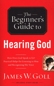 The Beginner's Guide to Hearing God   -              By: James Goll