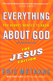 Everything You Always Wanted to Know About God: The Jesus Edition  -     By: Eric Metaxas